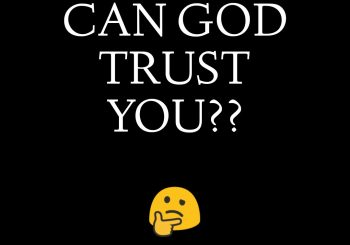 Can God Trust You???
