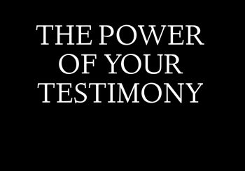 Don't Loose the power of your testimony