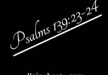 Psalms 139:23-24 Only In God's Presence.
