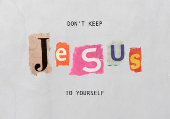Don't Keep Jesus To Yourself