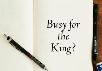 Busy For The King?